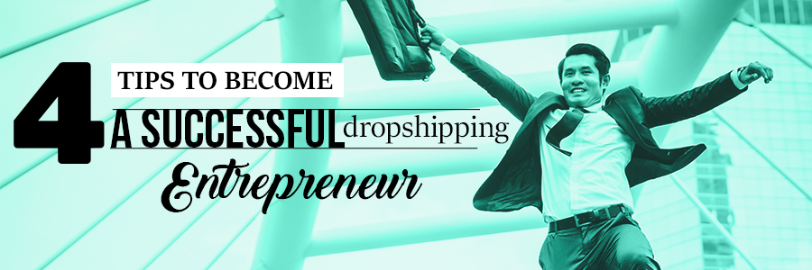 4 Tips to become a Successful Dropshipping Entrepreneur
